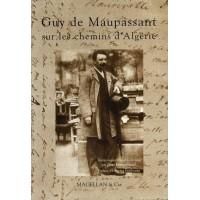 Guy de Maupassant, sur les chemins de l'Algérie