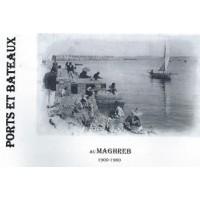 Ports et Bateaux du Maghreb 1850-1962