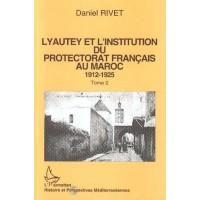 Lyautey et l'institution du protectorat français au Maroc