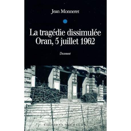 La tragédie dissimulée - Oran, 5 juillet 1962