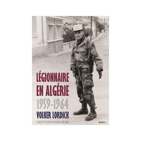Légionnaire en Algérie 1959-1964