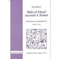 Bab-el-Oued raconté à Toinet. Jean Brune, le journaliste (1)