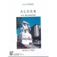 Alger la blanche, de 1830 à 1962 souvenirs et images d'une ville