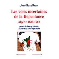 Les voies incertaines de la Repentance. Algérie 1830-1962
