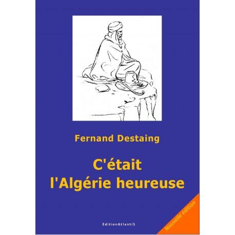 C'était l'Algérie heureuse (1915-1965). Nouvelle édition!