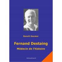 Fernand Destaing. Médecin de l'histoire.