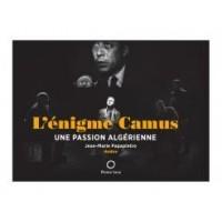 L'énigme Camus - Une passion algérienne