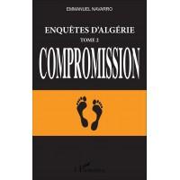 Enquêtes d'Algérie (Tome II - Compromission)