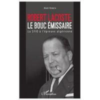 Robert Lacoste, le Bouc émissaire. La SFIO à l'épreuve algérienne.