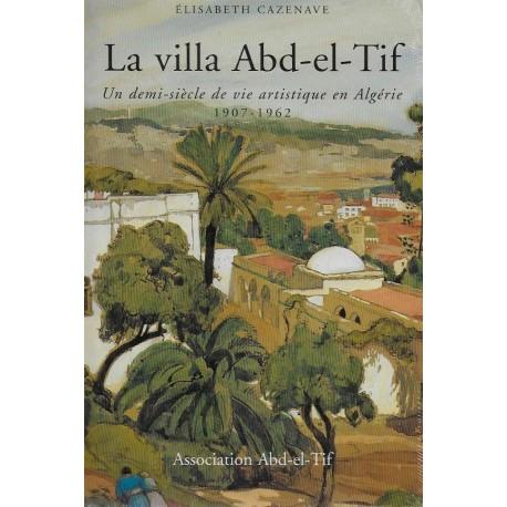 La villa Abd-el-Tif - Un demi siècle de vie artistique en Algérie (1907-1962)