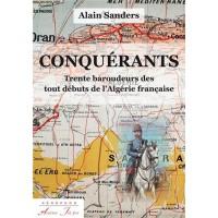 CONQUERANTS. Trente baroudeurs des tout débuts de l'Algérie française