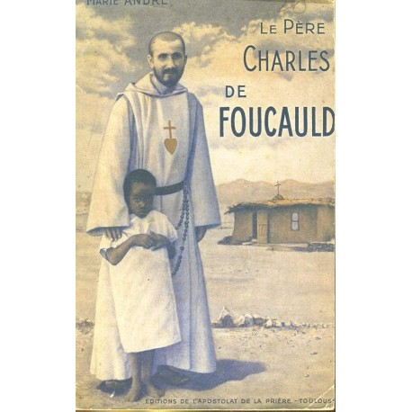 Le Père Charles de Foucauld - L'Ermite du grand désert