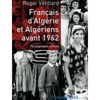 Français d'Algérie et Algériens avant 1962 - Témoignages croisés
