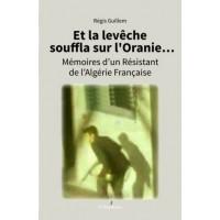 Et la levêche souffla sur l'Oranie... Mémoires d'un résistant de l'Algérie française