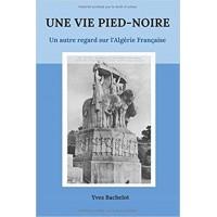 Une vie pied-noire: un autre regard sur l'Algérie française