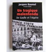 Un tragique malentendu - De Gaulle et l'Algérie