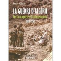 La guerre d'Algérie - De la conquête à l'indépendance 1830-1962