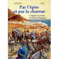"""Par l'épée et par la charrue, l'algérie au temps du général Bugeaud (Tome 2 de BD """"La Famille Dieudonné en Algérie"""")"""