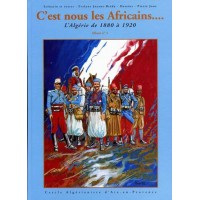 """C'est nous les Africains... l'Algérie de 1880 à 1920 (Tome 4 de BD """"La Famille Dieudonné en Algérie"""")"""