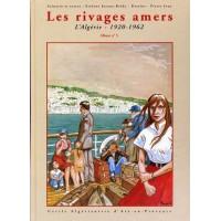 """Les rivages amers - l'Algérie 1920 - 1962 (Tome 5 de la  BD """"La Famille Dieudonné en Algérie"""")"""