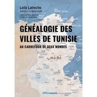 Généalogie des villes de Tunisie. Au carrefour des deux mondes.