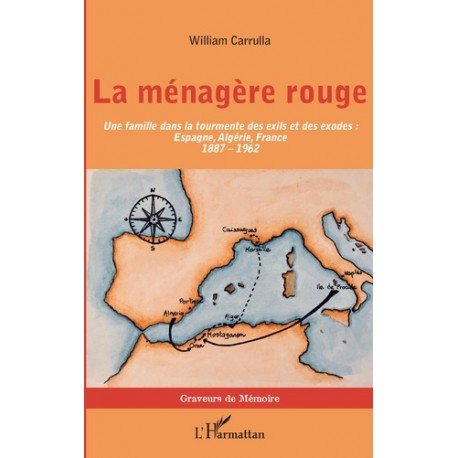 LA MÉNAGÈRE ROUGE - Une famille dans la tourmente des exils et des exodes : Espagne, Algérie, France (1887-1962)