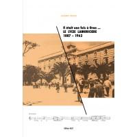 Il était une fois à Oran... le lycée Lamoricière 1878-1962