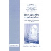 Une histoire souterraine. Pieds-Noirs et Musulmans en Algérie
