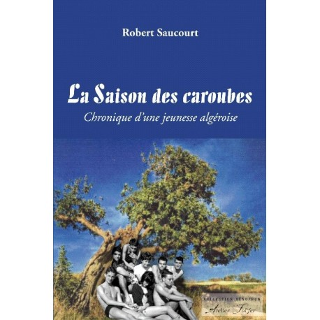La saison des caroubes - Chronique d'une jeunesse algéroise
