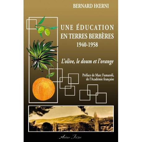 Une éducation en terres berbères, 1940-1958 - L'olive, le doum et l'orange