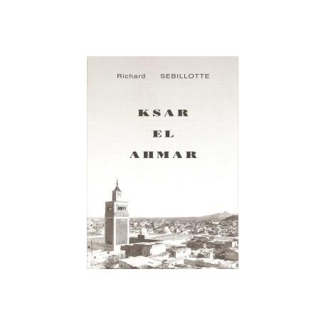 Ksar el ahmar ou Une vie de colon dans le sud tunisien - TOME 1
