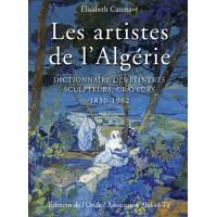 Les artistes de l'Algérie - Dictionnaire des peintres, sculpteurs, graveurs 1830-1962