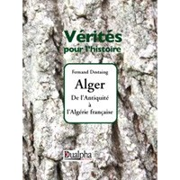 Alger. De l'Antiquité à l'Algérie française