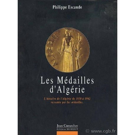 Les Médailles d'Algérie-  L'histoire de l'Algérie de 1830 à 1962 raconté par les médailles