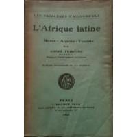 L'Afrique latine - Maroc/Algérie/Tunisie