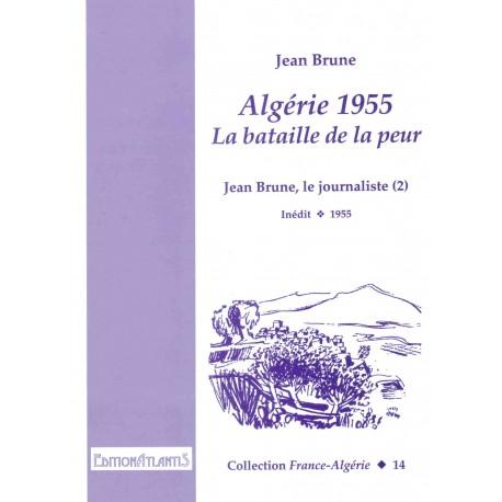 Algérie 1955. La bataille de la peur. Jean Brune, le journaliste (2)