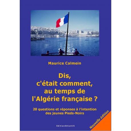 Dis, c'était comment, au temps de l'Algérie française?